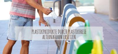 5 Tipps im Alltag- Plastikprodukte durch plastikfreie Alternativen ersetzen infografik