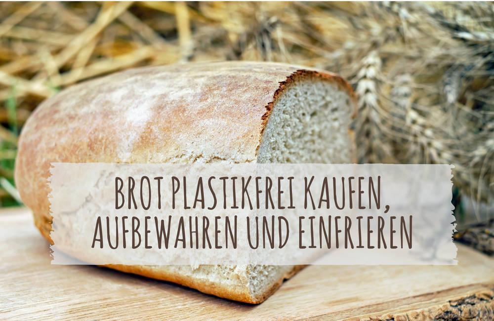 Brot Plastikfrei Einfrieren Kaufen Und Aufbewahren Ecomonkey