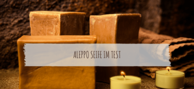 Aleppo Seife im Test