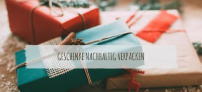 Geschenke nachhaltig verpacken 11 Tipps für nachhaltige Verpackungen an Weihnachten