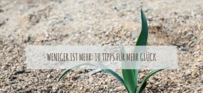 WENIGER IST MEHR- 10 TIPPS FÜR MEHR GLÜCK