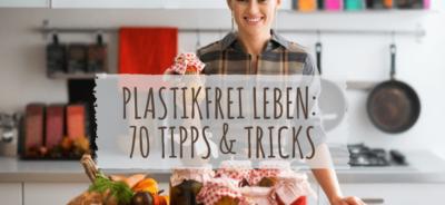 plastikfrei leben 70 tipps und tricks für ein leben ohne plastik